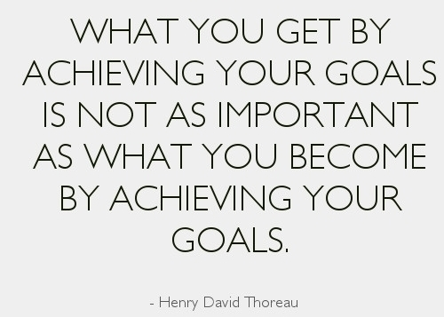 What-you-get-by-achieving-your-goals-is-not-as-important-as-what-you-become-by-achieving-your-goals-Henry-David-Thoreau